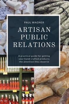 Paperback Artisan Public Relations: A practical guide for getting your hand-crafted products the attention they deserve Book