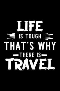 Paperback Life Is Tough That's Why There Is Travel : Travel Lover Journal - Great Christmas & Birthday Gift Idea for Travel Fan - Travel Theme Notebook - Travel Fan Diary - 100 Pages 6x9 Inches Book