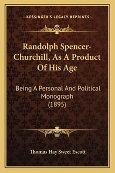 Paperback Randolph Spencer-Churchill, As a Product of His Age : Being A Personal and Political Monograph (1895) Book