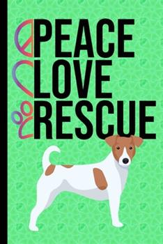 Paperback Peace Love Rescue : New Puppy Journal Dog Medical Record Organizer and Pet Vet Information Jack Russell Terrier Dog Green Cover Book