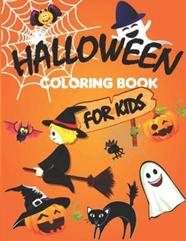 Paperback Halloween Coloring Book For Kids: Fun Halloween Coloring Book for Kids, Halloween Coloring Pages for Kids, Halloween Coloring Book for Kids Age 4 and ... Happy Halloween Coloring Book for Kids Book