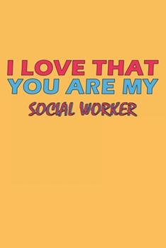 Paperback I Love That You Are My Social Worker : Lined Notebook, Journal, Organizer, Diary, Composition Notebook, Gifts for the Family, Friends or the Best Social Worker in the World: Lined Notebook / Journal Gift, 120 Pages, 6*9, Soft Cover, Matte Finish Book