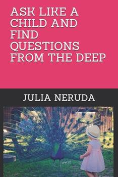 Paperback Ask Like a Child and Find Questions from the Deep Book