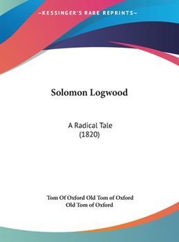 Hardcover Solomon Logwood : A Radical Tale (1820) Book