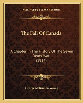 Paperback The Fall Of Canada: A Chapter In The History Of The Seven Years' War (1914) Book