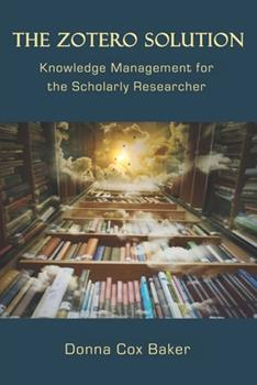 Paperback The Zotero Solution: Knowledge Management for the Scholarly Researcher Book