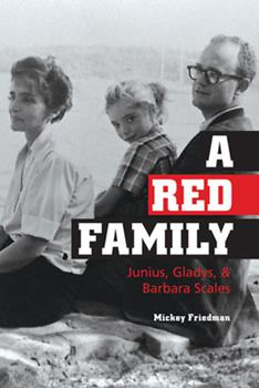 A Red Family: Junius, Gladys, and Barbara Scales 0252076044 Book Cover