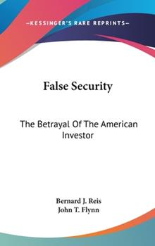 Hardcover False Security : The Betrayal of the American Investor Book