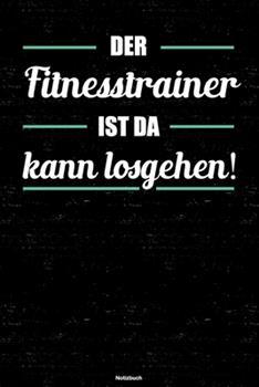 Paperback Der Fitnesstrainer Ist Da Kann Losgehen! Notizbuch : Fitnesstrainer Journal DIN A5 Liniert 120 Seiten Geschenk [German] Book
