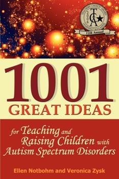 Paperback 1001 Great Ideas for Teaching and Raising Children with Autism Spectrum Disorders: A Lifesaver for Parents and Professionals Who Interact Children with Autism and Asperger's Syndrome Book