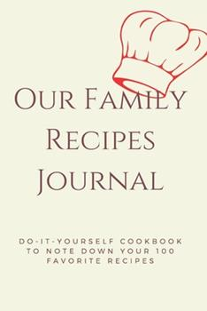 Paperback Our Family Recipes Journal : Our Family Recipes Journal: Do-It-yourself Cookbook to Note down Your 100 Favorite Recipes Book