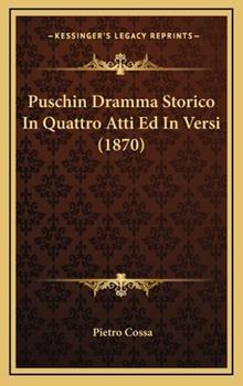 Hardcover Puschin Dramma Storico in Quattro Atti Ed in Versi Book