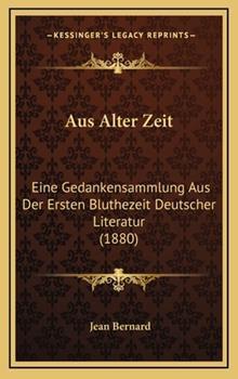 Hardcover Aus Alter Zeit : Eine Gedankensammlung Aus der Ersten Bluthezeit Deutscher Literatur (1880) Book