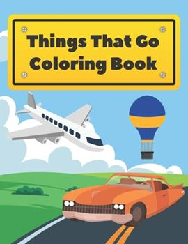 Paperback Things That Go Coloring Book: Cars Trucks Boats Planes And More For Kids Toddlers Book