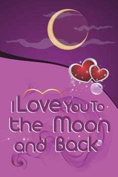 Paperback I Love You to the Moon and Back Journal : Valentines Day Gift for Her,for Him,special Valentines Day Gifts for Wife for Husband,valentines Day Gifts - Je T'aime a la Folie Book