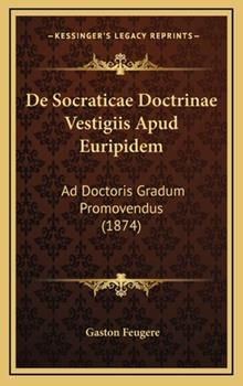 Hardcover De Socraticae Doctrinae Vestigiis Apud Euripidem: Ad Doctoris Gradum Promovendus (1874) Book