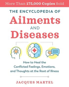 Paperback The Encyclopedia of Ailments and Diseases : How to Heal the Conflicted Feelings, Emotions, and Thoughts at the Root of Illness Book