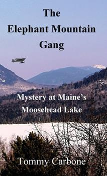 Hardcover The Elephant Mountain Gang - Mystery at Maine's Moosehead Lake Book