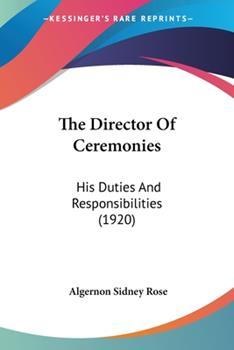 Paperback The Director of Ceremonies : His Duties and Responsibilities (1920) Book