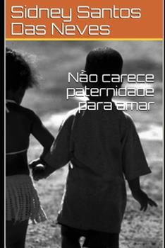 Paperback N?o carece paternidade para amar [Portuguese] Book