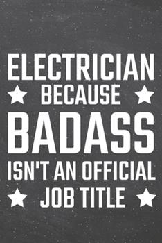Paperback Electrician Because Badass Isn't an Official Job Title : Electrician Dot Grid Notebook, Planner or Journal - 110 Dotted Pages - Office Equipment, Supplies - Funny Electrician Gift Idea for Christmas or Birthday Book