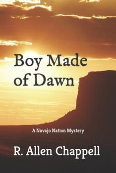 Boy Made of Dawn - Book #2 of the Navajo Nation Mystery