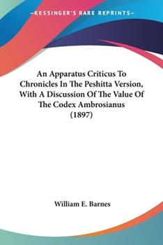 Paperback An Apparatus Criticus to Chronicles in the Peshitta Version, with a Discussion of the Value of the Codex Ambrosianus Book