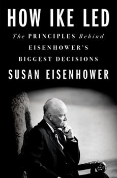 Hardcover How Ike Led: The Principles Behind Eisenhower's Biggest Decisions Book