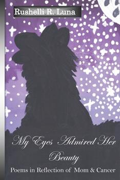 Paperback My Eyes Admired Her Beauty: Poems in Reflection of Mom & Cancer Book
