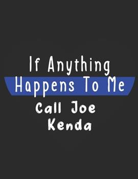 Paperback If Anything Happens To Me, Call Joe Kenda: Lined Journal/Notebook/Diary - Perfect For Joe Kenda Fans - True Crime Lovers Book