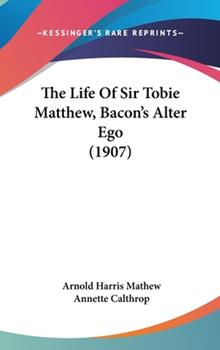 Hardcover The Life of Sir Tobie Matthew, Bacon's Alter Ego Book