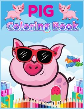 Paperback Pig Coloring Book: A Coloring Book with Fun, Easy, and Relaxing Coloring Pages for Animal Lovers (Pig Coloring Book for Kids) Book