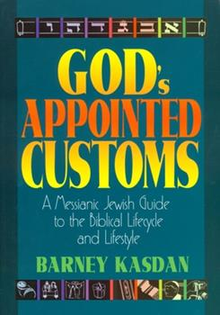 God's Appointed Customs: A Messianic Jewish Guide to the Biblical Lifecycle and Lifestyle 1880226634 Book Cover
