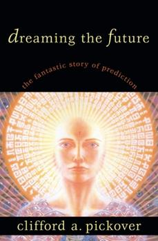 Hardcover Dreaming the Future : The Fantastic Story of Prediction Book
