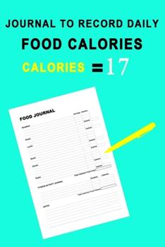 Paperback Journal to Record Daily Food Calories : Journal to Record Daily Food Calories, 120 Pages, 6�9, Matte Finish Cover Book