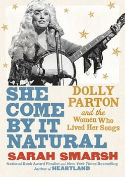 Hardcover She Come by It Natural: Dolly Parton and the Women Who Lived Her Songs Book