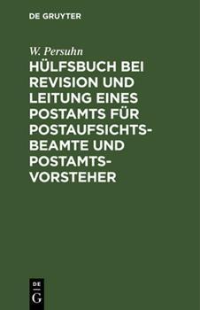 Hardcover H?lfsbuch Bei Revision Und Leitung Eines Postamts F?r Postaufsichtsbeamte Und Postamtsvorsteher [German] Book