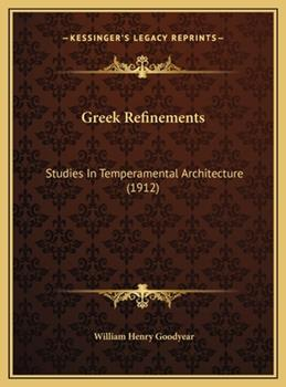 Hardcover Greek Refinements: Studies In Temperamental Architecture (1912) Book