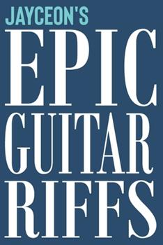 Paperback Jayceon's Epic Guitar Riffs : 150 Page Personalized Notebook for Jayceon with Tab Sheet Paper for Guitarists. Book Format: 6 X 9 In Book