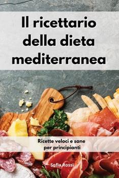 Paperback Il ricettario della dieta mediterranea: Ricette veloci e sane per principianti. Mediterranean Recipe Book (Italian Edition) [Italian] Book
