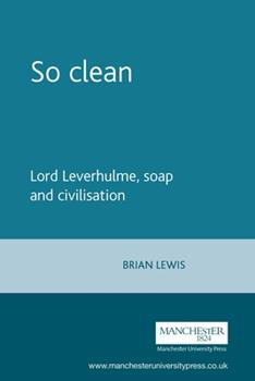 Paperback So Clean: Lord Leverhulme, Soap and Civilization Book