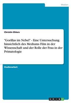 Paperback Gorillas Im Nebel - eine Untersuchung Hinsichtlich des Mediums Film in der Wissenschaft und der Rolle der Frau in der Primatologie [German] Book