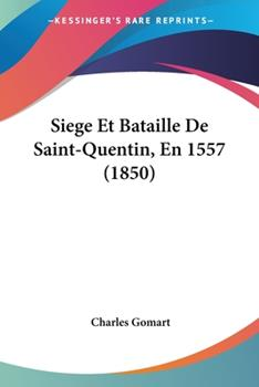 Paperback Siege et Bataille de Saint-Quentin, En 1557 Book