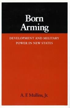 Hardcover Born Arming: Development and Military Power in New States Book