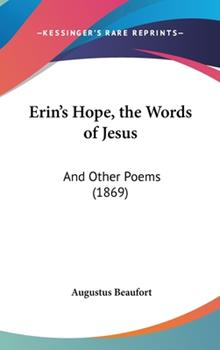 Hardcover Erin's Hope, the Words of Jesus : And Other Poems (1869) Book