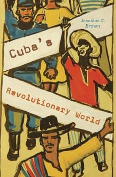 Cuba's Revolutionary World 0674971981 Book Cover