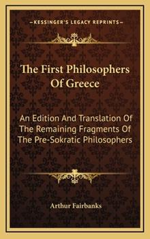 Hardcover The First Philosophers of Greece: An Edition and Translation of the Remaining Fragments of the Pre-Sokratic Philosophers Book