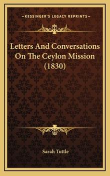 Hardcover Letters And Conversations On The Ceylon Mission (1830) Book