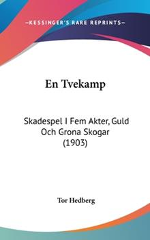 Hardcover En Tvekamp : Skadespel I Fem Akter, Guld Och Grona Skogar (1903) Book