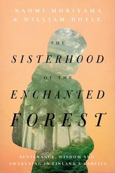 The Sisterhood of the Enchanted Forest: A Memoir of Finland's Karelia 1643136461 Book Cover